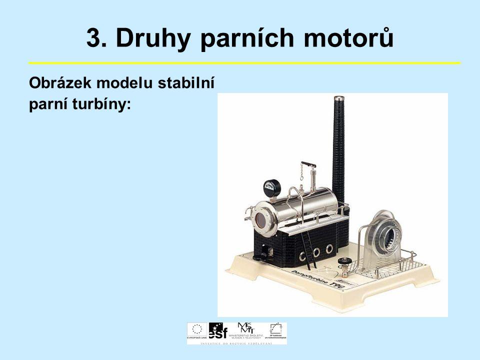 3. Druhy parních motorů Obrázek modelu stabilní parní turbíny: