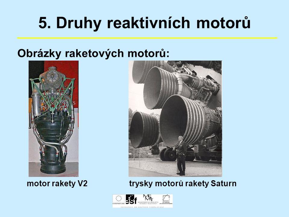 5. Druhy reaktivních motorů Obrázky raketových motorů: motor rakety V2trysky motorů rakety Saturn