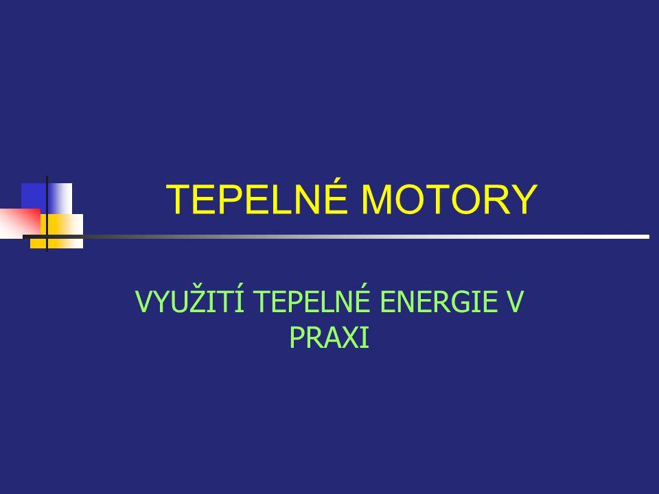 TEPELNÉ MOTORY VYUŽITÍ TEPELNÉ ENERGIE V PRAXI
