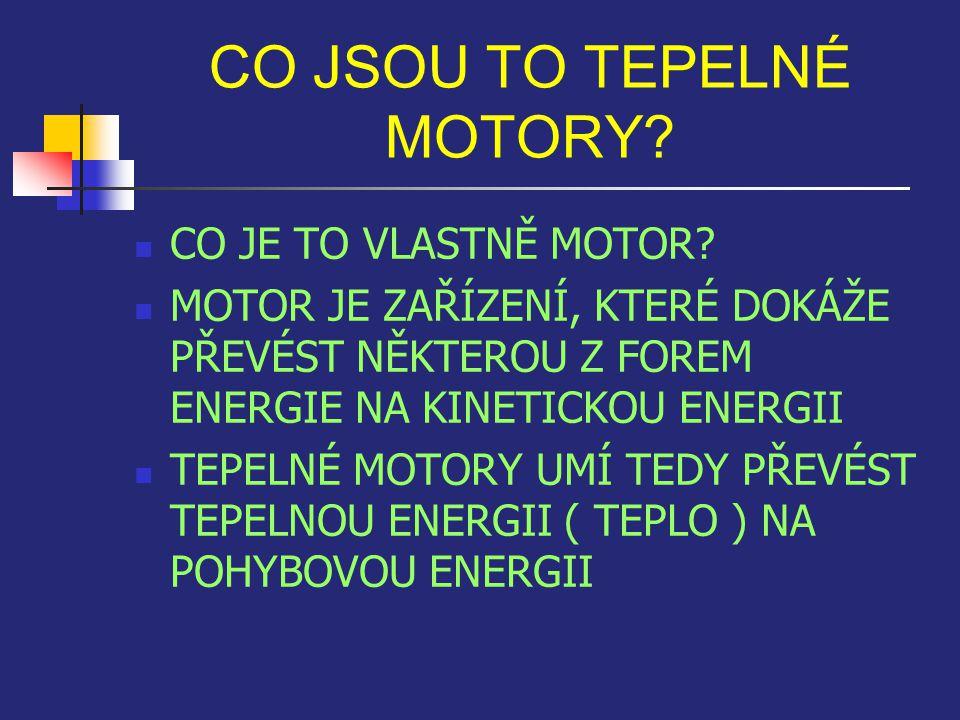 CO JSOU TO TEPELNÉ MOTORY? CO JE TO VLASTNĚ MOTOR? MOTOR JE ZAŘÍZENÍ, KTERÉ DOKÁŽE PŘEVÉST NĚKTEROU Z FOREM ENERGIE NA KINETICKOU ENERGII TEPELNÉ MOTO