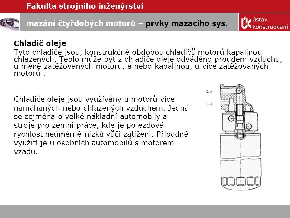 Fakulta strojního inženýrství mazání čtyřdobých motorů – prvky mazacího sys. Chladič oleje Tyto chladiče jsou, konstrukčně obdobou chladičů motorů kap