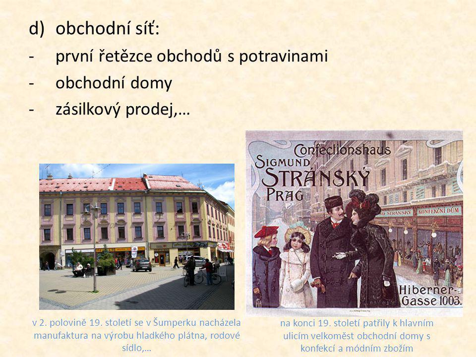 d)obchodní síť: -první řetězce obchodů s potravinami -obchodní domy -zásilkový prodej,… v 2. polovině 19. století se v Šumperku nacházela manufaktura