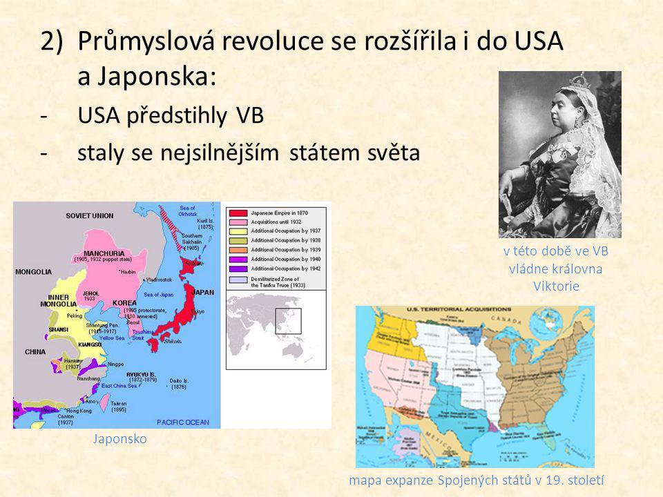 2)Průmyslová revoluce se rozšířila i do USA a Japonska: -USA předstihly VB -staly se nejsilnějším státem světa v této době ve VB vládne královna Viktorie Japonsko mapa expanze Spojených států v 19.