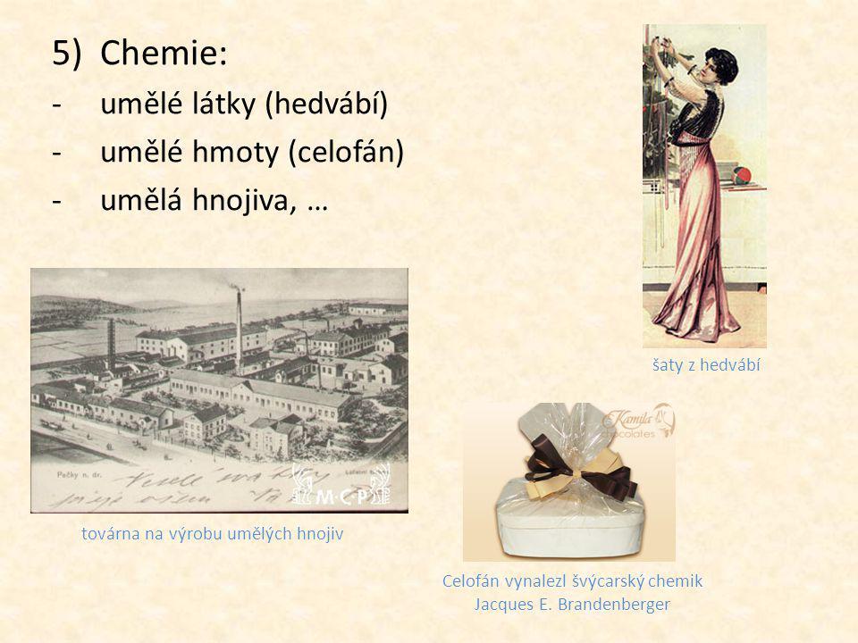 5)Chemie: -umělé látky (hedvábí) -umělé hmoty (celofán) -umělá hnojiva, … šaty z hedvábí Celofán vynalezl švýcarský chemik Jacques E. Brandenberger to