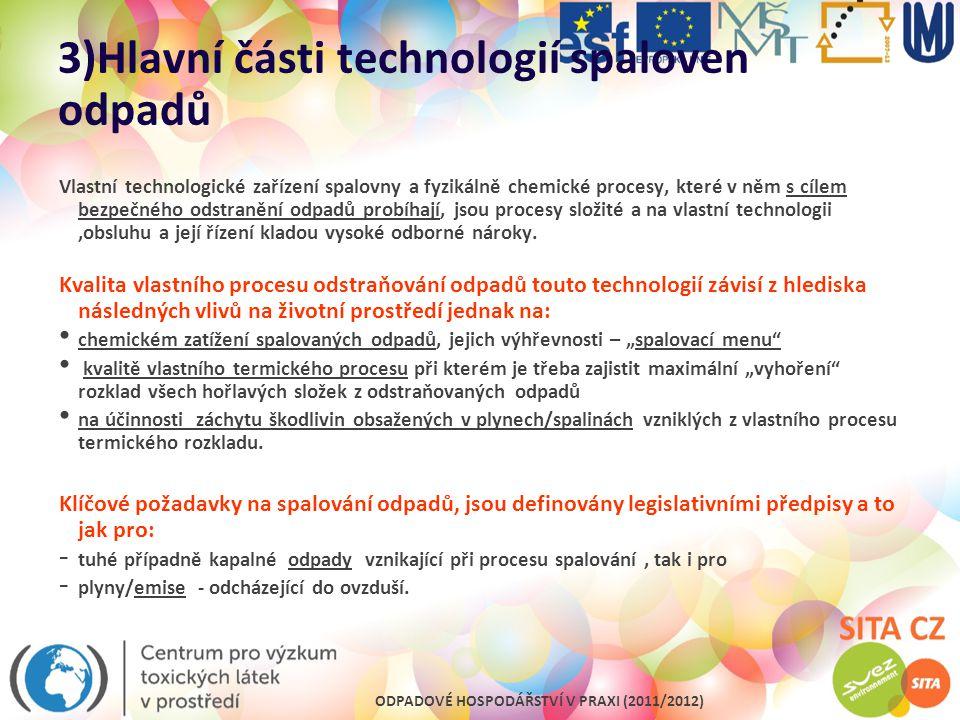 ODPADOVÉ HOSPODÁŘSTVÍ V PRAXI (2011/2012) 3)Hlavní části technologií spaloven odpadů Vlastní technologické zařízení spalovny a fyzikálně chemické proc