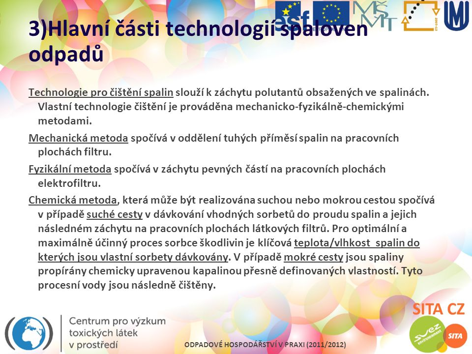 ODPADOVÉ HOSPODÁŘSTVÍ V PRAXI (2011/2012) 3)Hlavní části technologií spaloven odpadů Technologie pro čištění spalin slouží k záchytu polutantů obsažen
