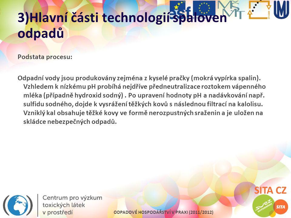 ODPADOVÉ HOSPODÁŘSTVÍ V PRAXI (2011/2012) 3)Hlavní části technologií spaloven odpadů Podstata procesu: Odpadní vody jsou produkovány zejména z kyselé