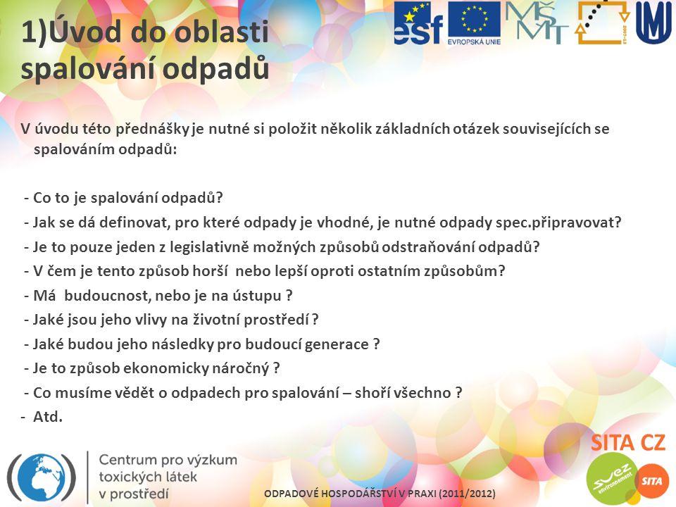 ODPADOVÉ HOSPODÁŘSTVÍ V PRAXI (2011/2012) 6)Trendy v oblasti spalování odpadů Současný stav spaloven v ČR: - Spalovny komunálního odpadu s kapacitou 600 tis.