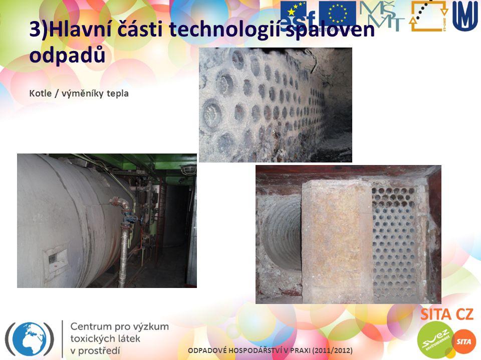 ODPADOVÉ HOSPODÁŘSTVÍ V PRAXI (2011/2012) 3)Hlavní části technologií spaloven odpadů Kotle / výměníky tepla
