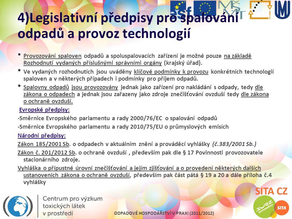 ODPADOVÉ HOSPODÁŘSTVÍ V PRAXI (2011/2012) 4)Legislativní předpisy pro spalování odpadů a provoz technologií Provozování spaloven odpadů a spoluspalova