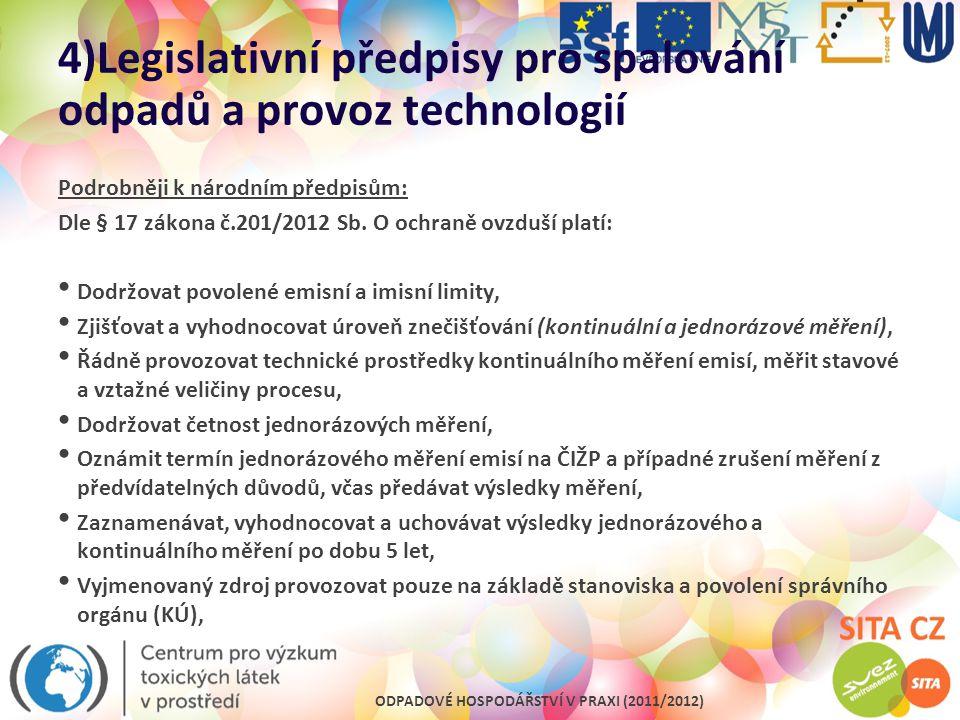 ODPADOVÉ HOSPODÁŘSTVÍ V PRAXI (2011/2012) 4)Legislativní předpisy pro spalování odpadů a provoz technologií Podrobněji k národním předpisům: Dle § 17