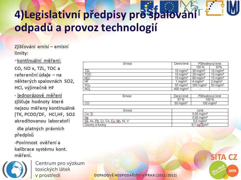 ODPADOVÉ HOSPODÁŘSTVÍ V PRAXI (2011/2012) 4)Legislativní předpisy pro spalování odpadů a provoz technologií Zjišťování emisí – emisní limity: - kontin