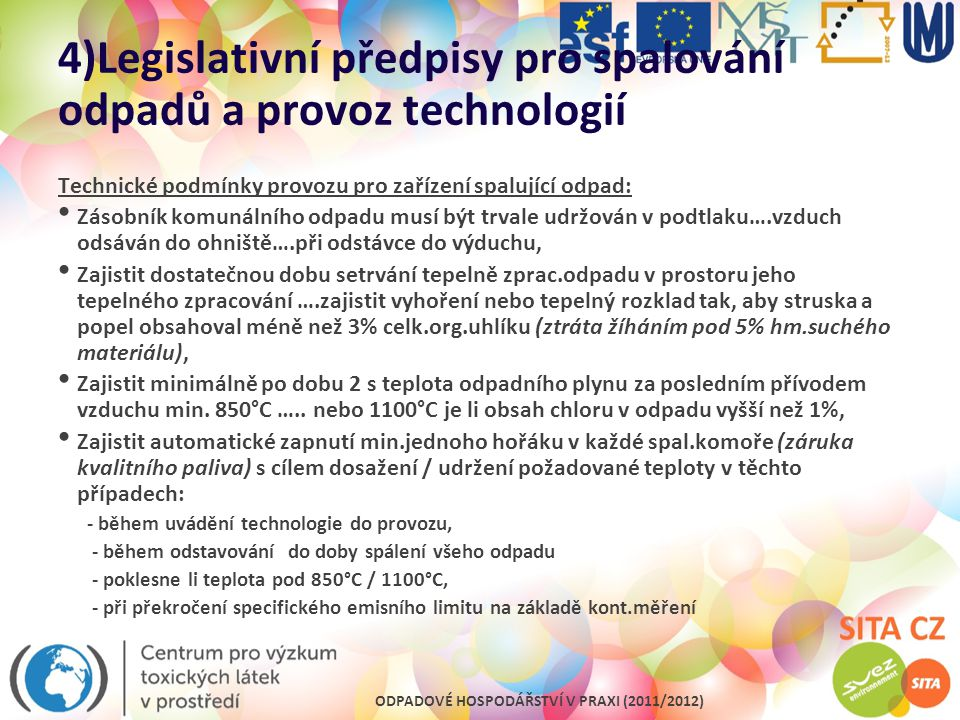 ODPADOVÉ HOSPODÁŘSTVÍ V PRAXI (2011/2012) 4)Legislativní předpisy pro spalování odpadů a provoz technologií Technické podmínky provozu pro zařízení sp