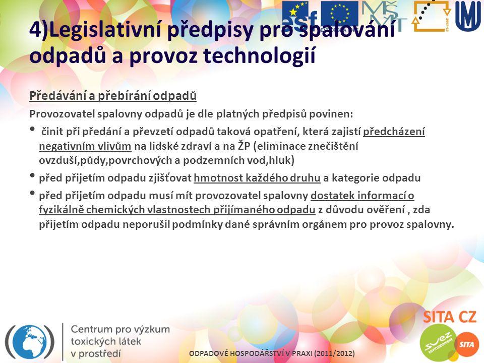 ODPADOVÉ HOSPODÁŘSTVÍ V PRAXI (2011/2012) 4)Legislativní předpisy pro spalování odpadů a provoz technologií Předávání a přebírání odpadů Provozovatel