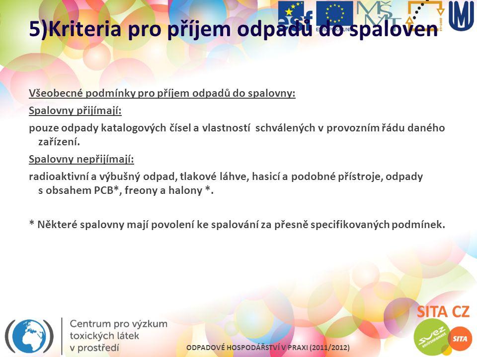 ODPADOVÉ HOSPODÁŘSTVÍ V PRAXI (2011/2012) 5)Kriteria pro příjem odpadů do spaloven Všeobecné podmínky pro příjem odpadů do spalovny: Spalovny přijímaj
