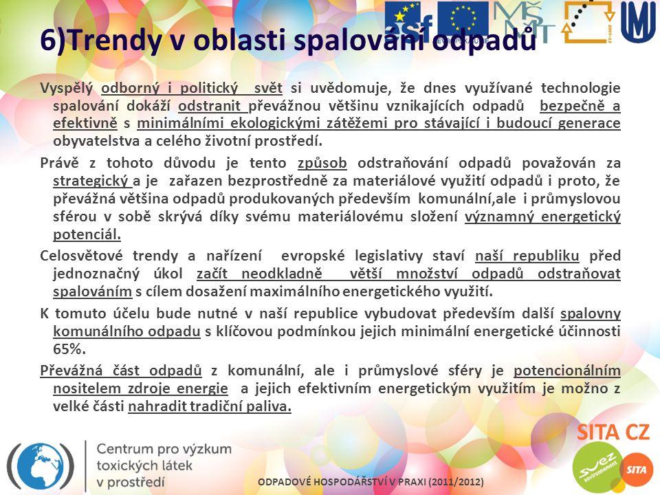 ODPADOVÉ HOSPODÁŘSTVÍ V PRAXI (2011/2012) 6)Trendy v oblasti spalování odpadů Vyspělý odborný i politický svět si uvědomuje, že dnes využívané technol