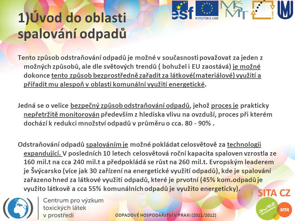 ODPADOVÉ HOSPODÁŘSTVÍ V PRAXI (2011/2012) 1)Úvod do oblasti spalování odpadů Tento způsob odstraňování odpadů je možné v současnosti považovat za jede