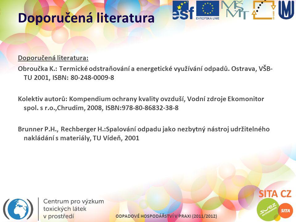 ODPADOVÉ HOSPODÁŘSTVÍ V PRAXI (2011/2012) Doporučená literatura Doporučená literatura: Obroučka K.: Termické odstraňování a energetické využívání odpa