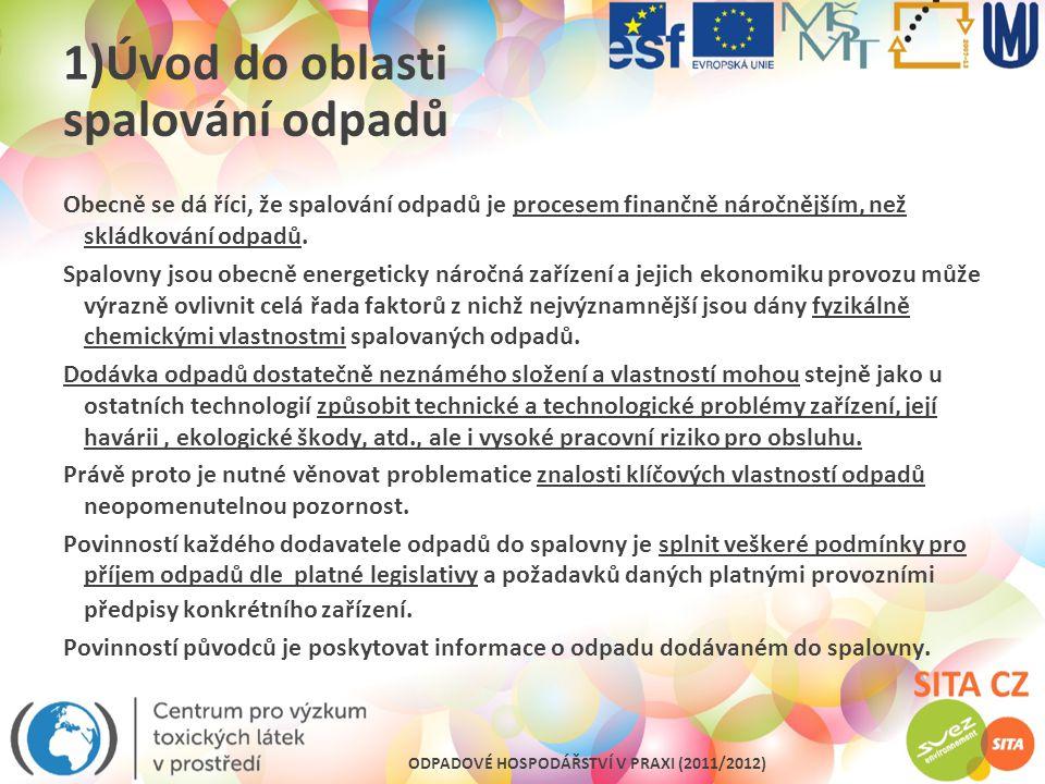 ODPADOVÉ HOSPODÁŘSTVÍ V PRAXI (2011/2012) 4)Legislativní předpisy pro spalování odpadů a provoz technologií Základní informace o odpadu : Evidenční údaje o původu odpadu (dle vyhlášky č.383/2001 Sb.