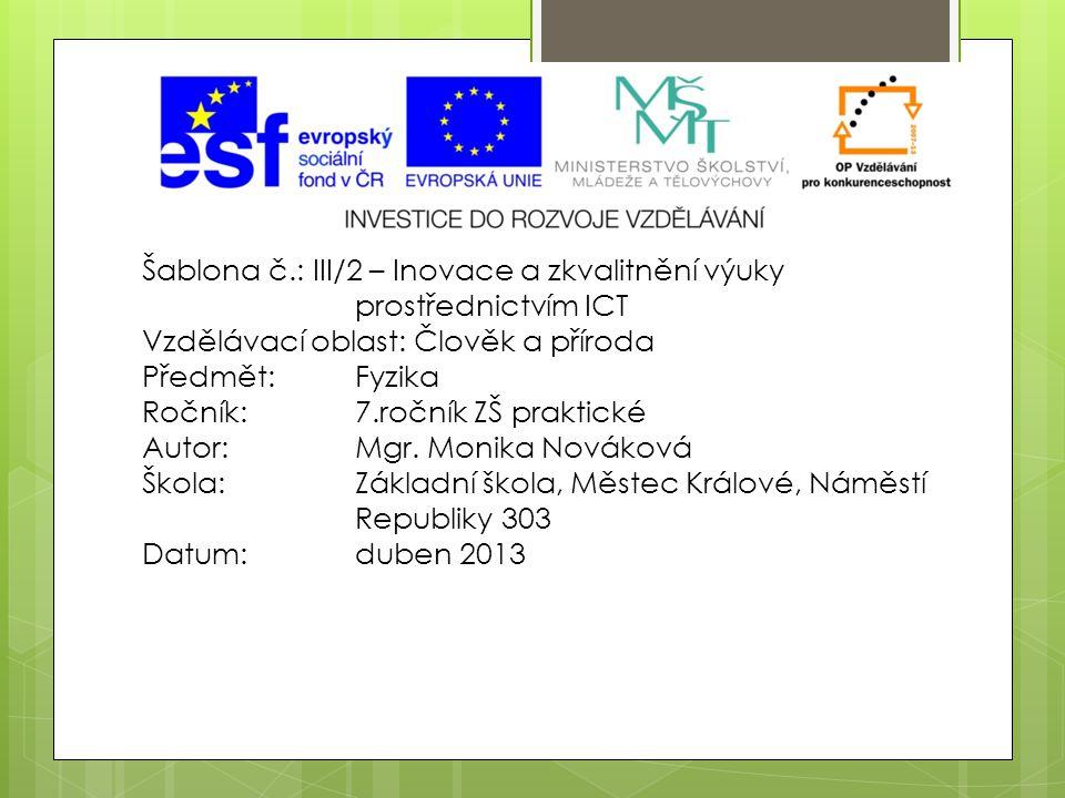 Šablona č.: III/2 – Inovace a zkvalitnění výuky prostřednictvím ICT Vzdělávací oblast: Člověk a příroda Předmět:Fyzika Ročník:7.ročník ZŠ praktické Au
