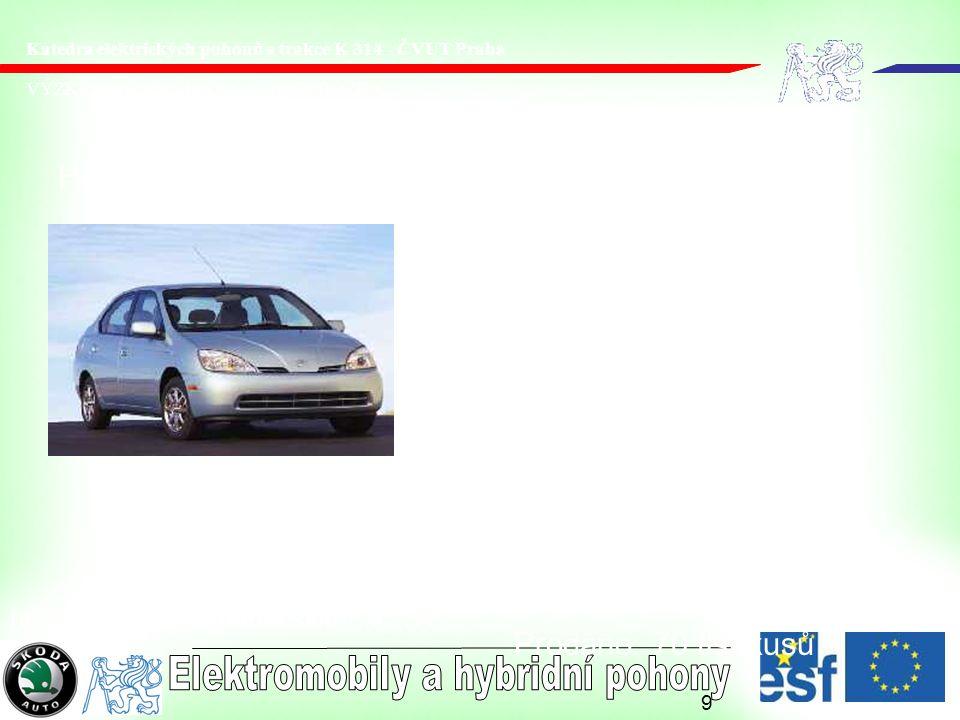 9 VÝZKUMNÉ CENTRUM JOSEFA BOŽKA Katedra elektrických pohonů a trakce K 314 - ČVUT Praha Hybridní vozidla:Toyota Motor: 1,5l Baterie: Ni-MH Prodáno: 70 tis.