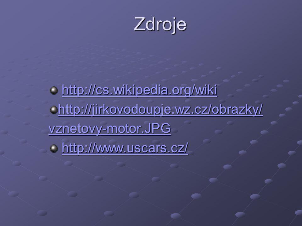 Zdroje http://cs.wikipedia.org/wiki http://cs.wikipedia.org/wikihttp://cs.wikipedia.org/wiki http://jirkovodoupje.wz.cz/obrazky/ vznetovy-motor.JPG ht