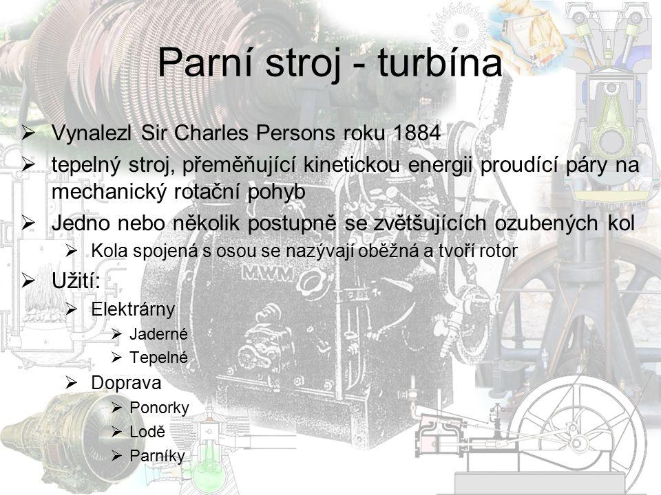 Parní stroj - turbína  Vynalezl Sir Charles Persons roku 1884  tepelný stroj, přeměňující kinetickou energii proudící páry na mechanický rotační poh