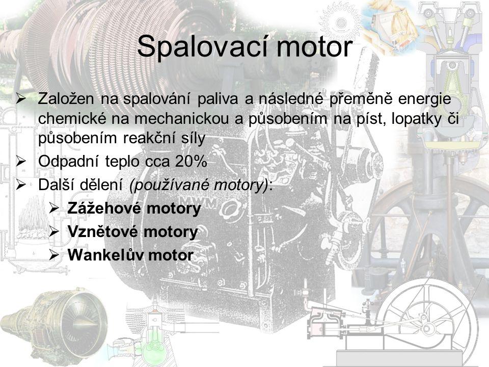 Spalovací motor  Založen na spalování paliva a následné přeměně energie chemické na mechanickou a působením na píst, lopatky či působením reakční síl