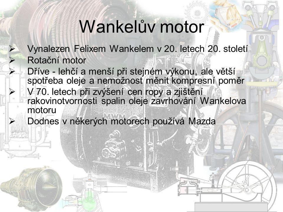 Wankelův motor  Vynalezen Felixem Wankelem v 20. letech 20. století  Rotační motor  Dříve - lehčí a menší při stejném výkonu, ale větší spotřeba ol