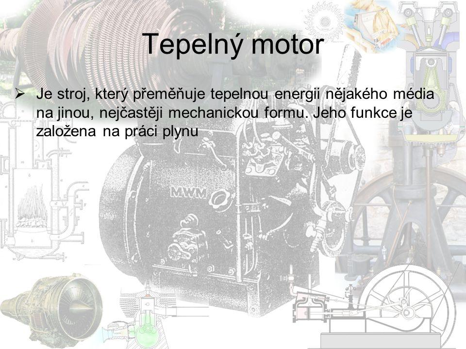 Parní stroj  Je pístový tepelný stroj, přeměňující tepelnou energii vodní páry na energii mechanickou, nejčastěji rotační pohyb  Velmi nízká účinnost – max.