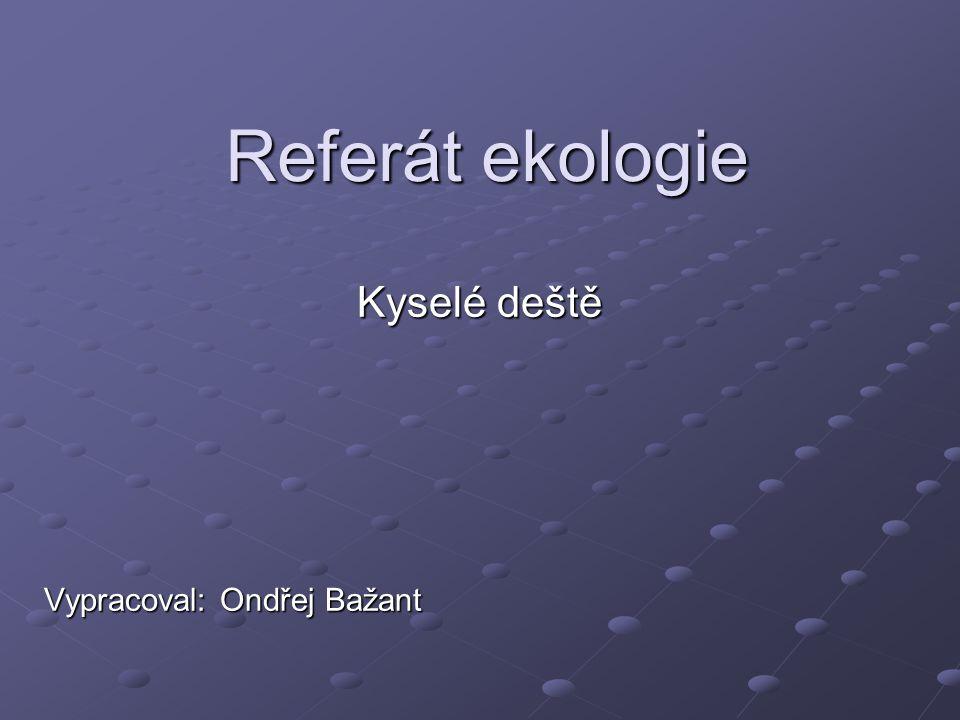 Referát ekologie Kyselé deště Vypracoval: Ondřej Bažant