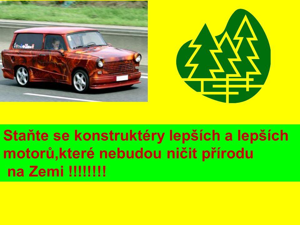 Staňte se konstruktéry lepších a lepších motorů,které nebudou ničit přírodu na Zemi !!!!!!!!