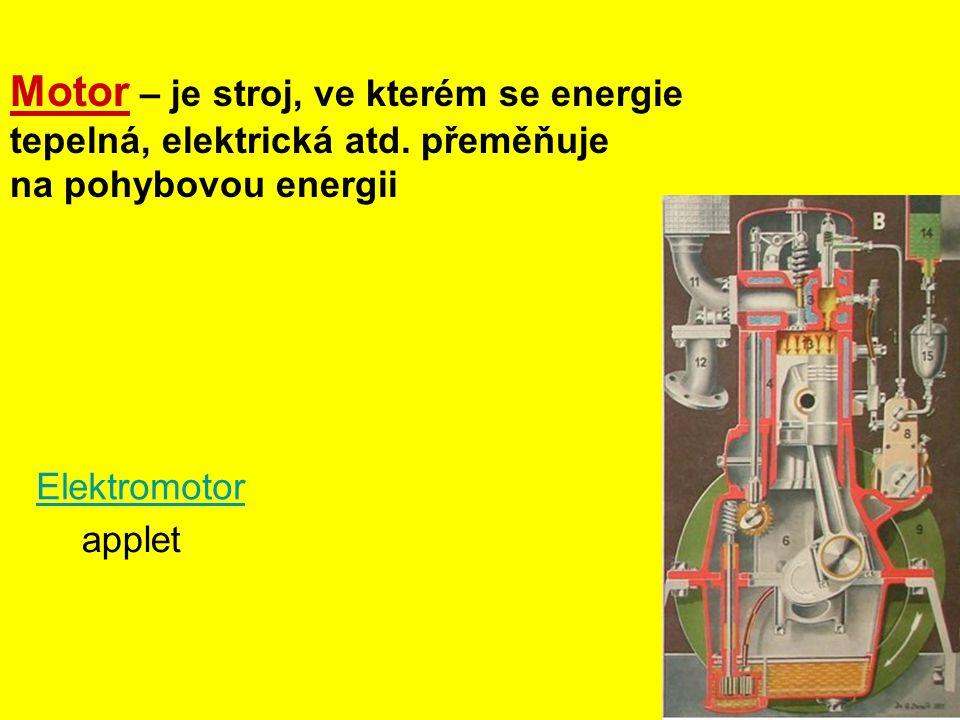 Motor – je stroj, ve kterém se energie tepelná, elektrická atd. přeměňuje na pohybovou energii Elektromotor applet