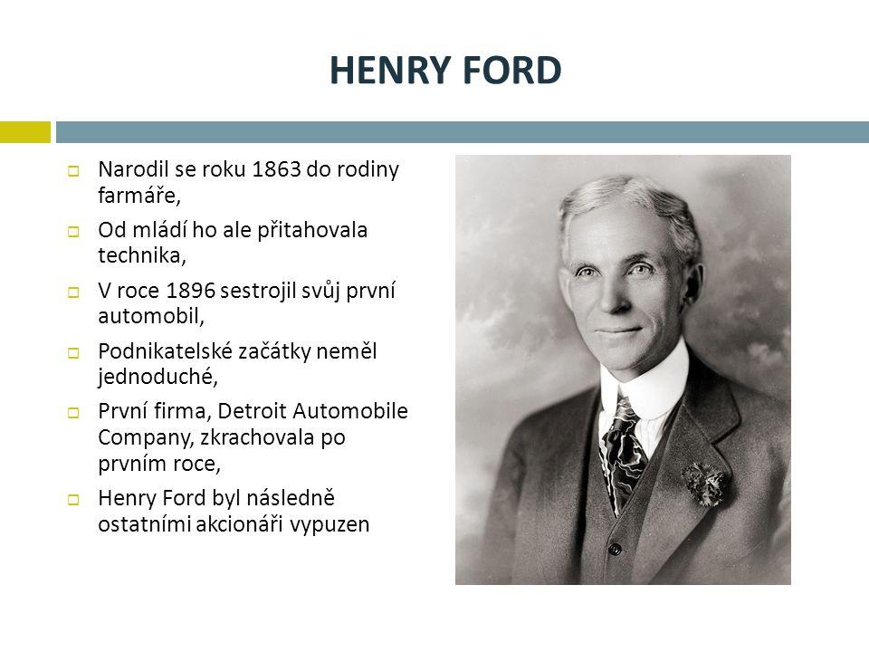 HENRY FORD  Narodil se roku 1863 do rodiny farmáře,  Od mládí ho ale přitahovala technika,  V roce 1896 sestrojil svůj první automobil,  Podnikate