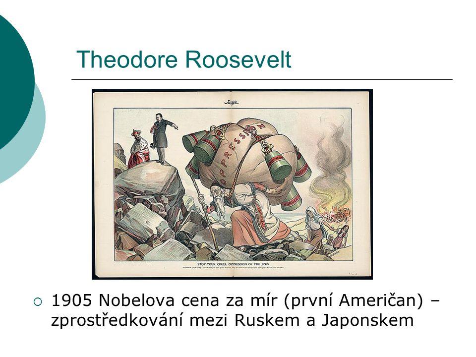 Theodore Roosevelt  1905 Nobelova cena za mír (první Američan) – zprostředkování mezi Ruskem a Japonskem