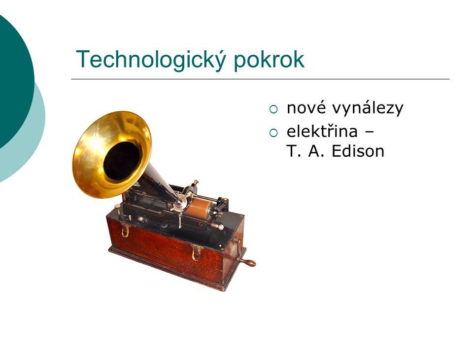 Technologický pokrok  spalovací motory  automobilový průmysl (Henry Ford)  Ford model T (Tin Lizzie)