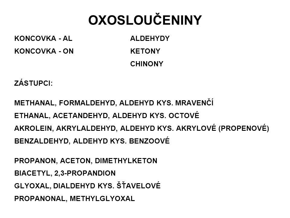 OXOSLOUČENINY KONCOVKA - ALALDEHYDY KONCOVKA - ONKETONY CHINONY ZÁSTUPCI: METHANAL, FORMALDEHYD, ALDEHYD KYS. MRAVENČÍ ETHANAL, ACETANDEHYD, ALDEHYD K