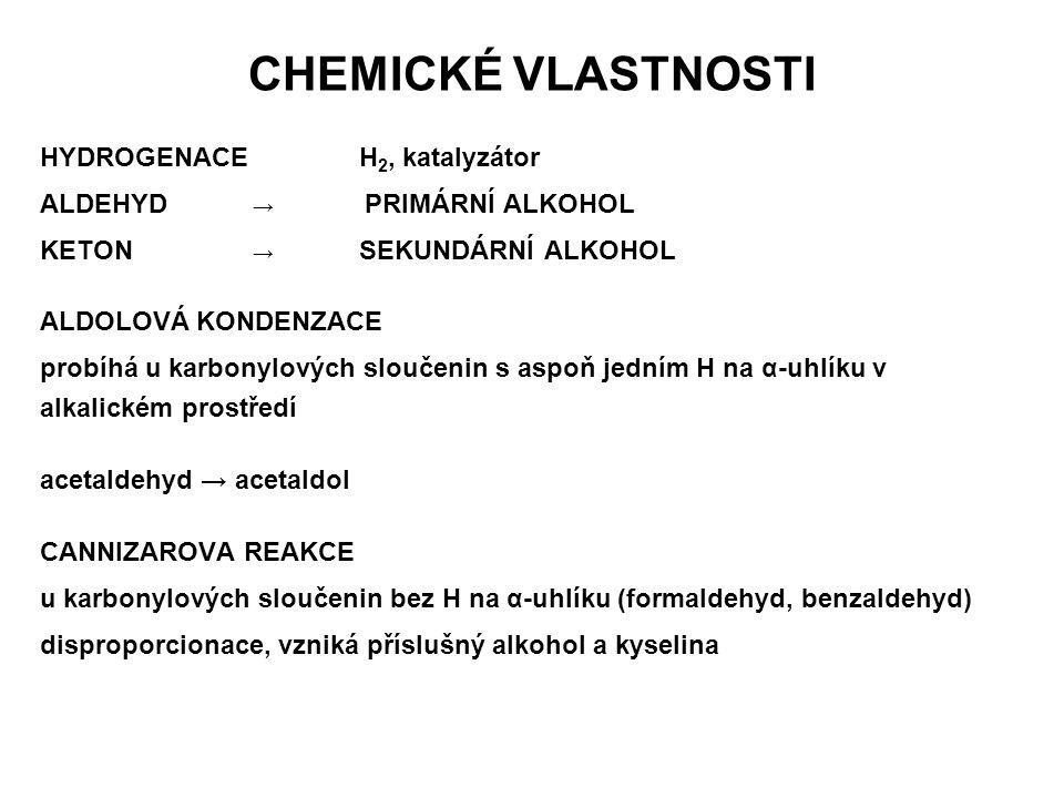 CHEMICKÉ VLASTNOSTI HYDROGENACEH 2, katalyzátor ALDEHYD → PRIMÁRNÍ ALKOHOL KETON → SEKUNDÁRNÍ ALKOHOL ALDOLOVÁ KONDENZACE probíhá u karbonylových slou