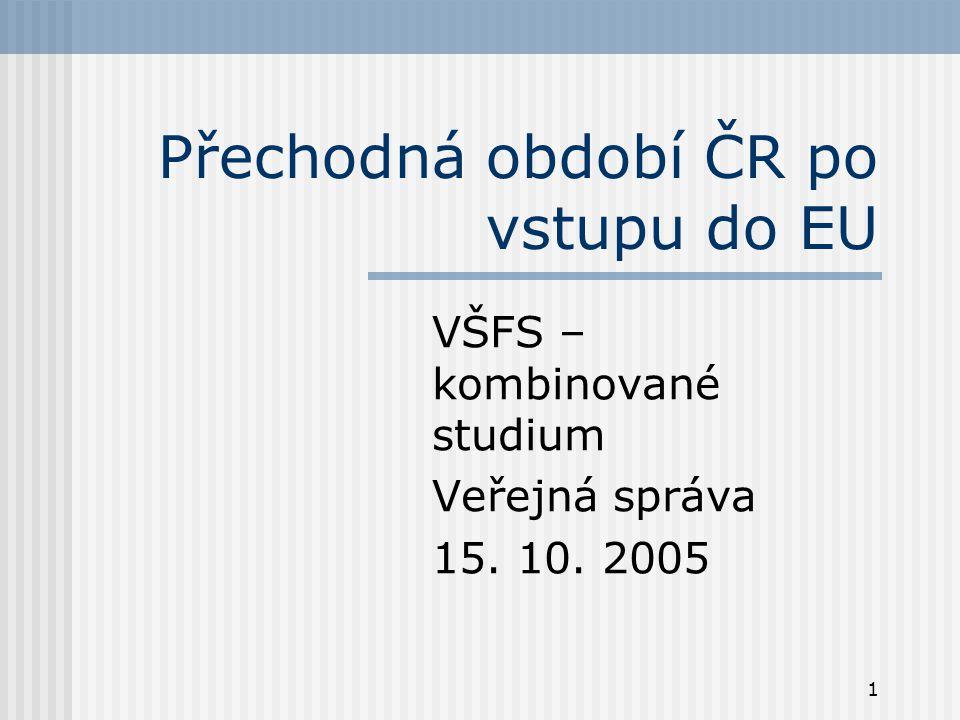 1 Přechodná období ČR po vstupu do EU VŠFS – kombinované studium Veřejná správa 15. 10. 2005