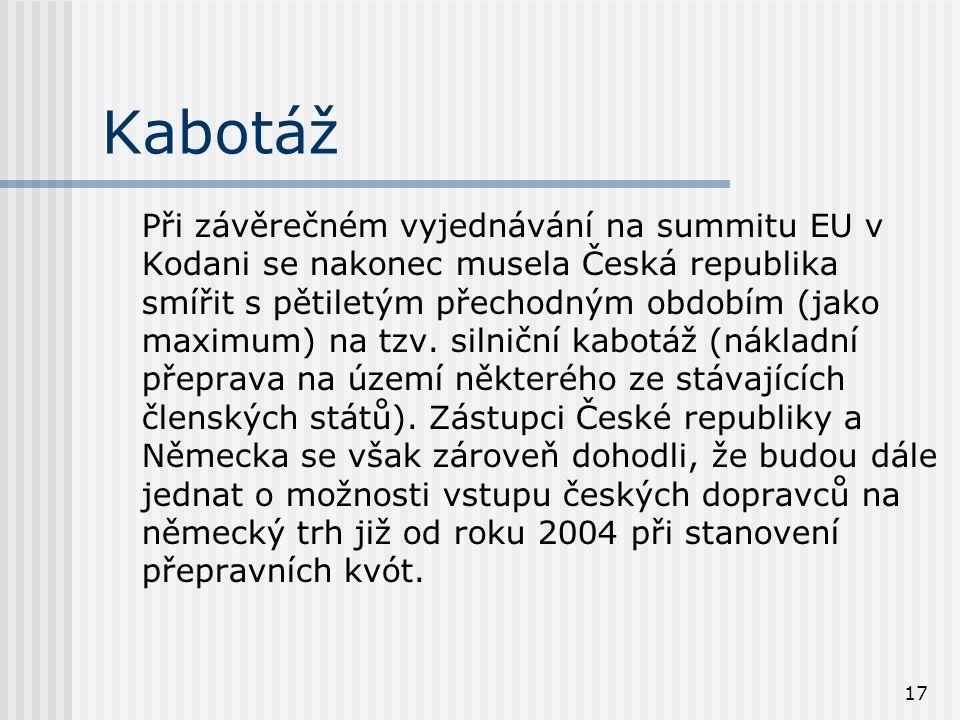 17 Kabotáž Při závěrečném vyjednávání na summitu EU v Kodani se nakonec musela Česká republika smířit s pětiletým přechodným obdobím (jako maximum) na tzv.