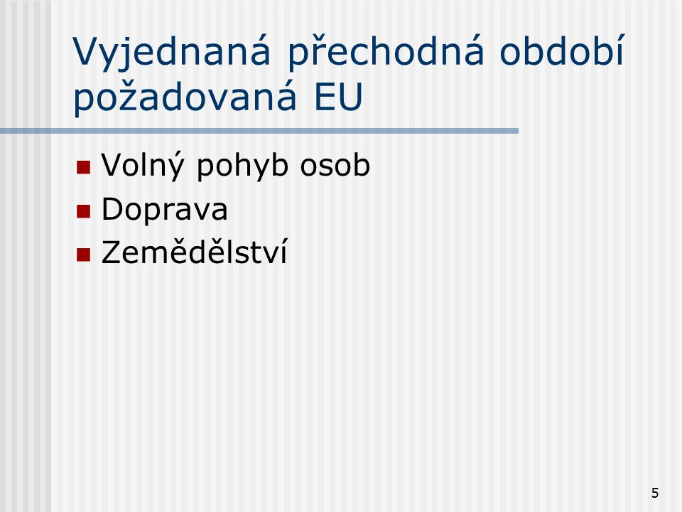 5 Vyjednaná přechodná období požadovaná EU Volný pohyb osob Doprava Zemědělství