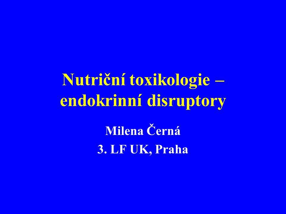 Nutriční toxikologie – endokrinní disruptory Milena Černá 3. LF UK, Praha