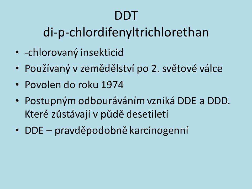 DDT di-p-chlordifenyltrichlorethan -chlorovaný insekticid Používaný v zemědělství po 2. světové válce Povolen do roku 1974 Postupným odbouráváním vzni