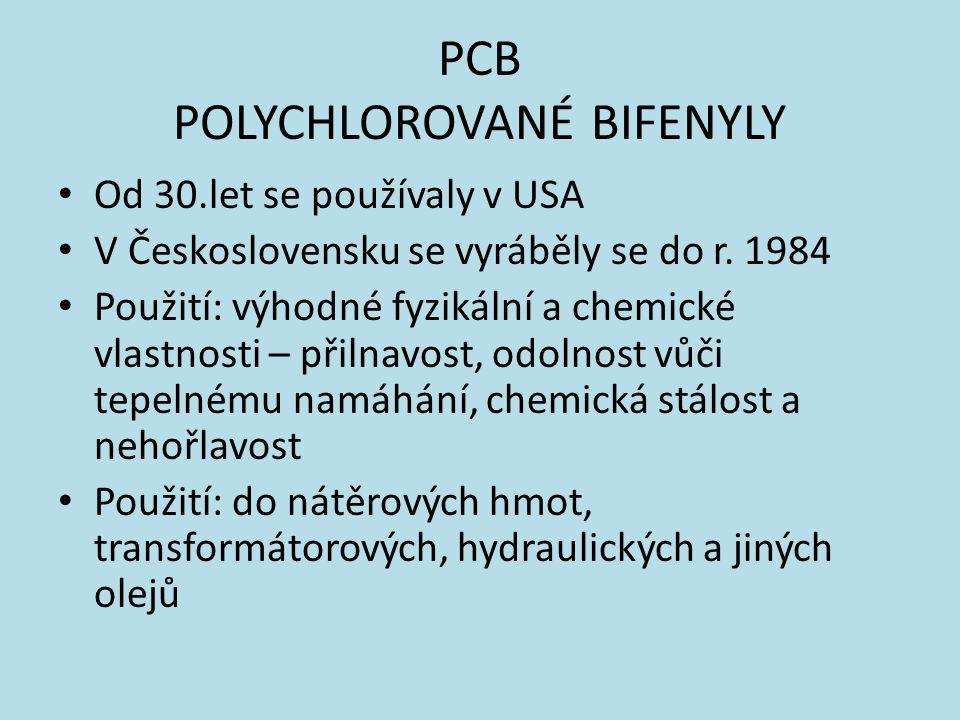 PCB POLYCHLOROVANÉ BIFENYLY Od 30.let se používaly v USA V Československu se vyráběly se do r. 1984 Použití: výhodné fyzikální a chemické vlastnosti –