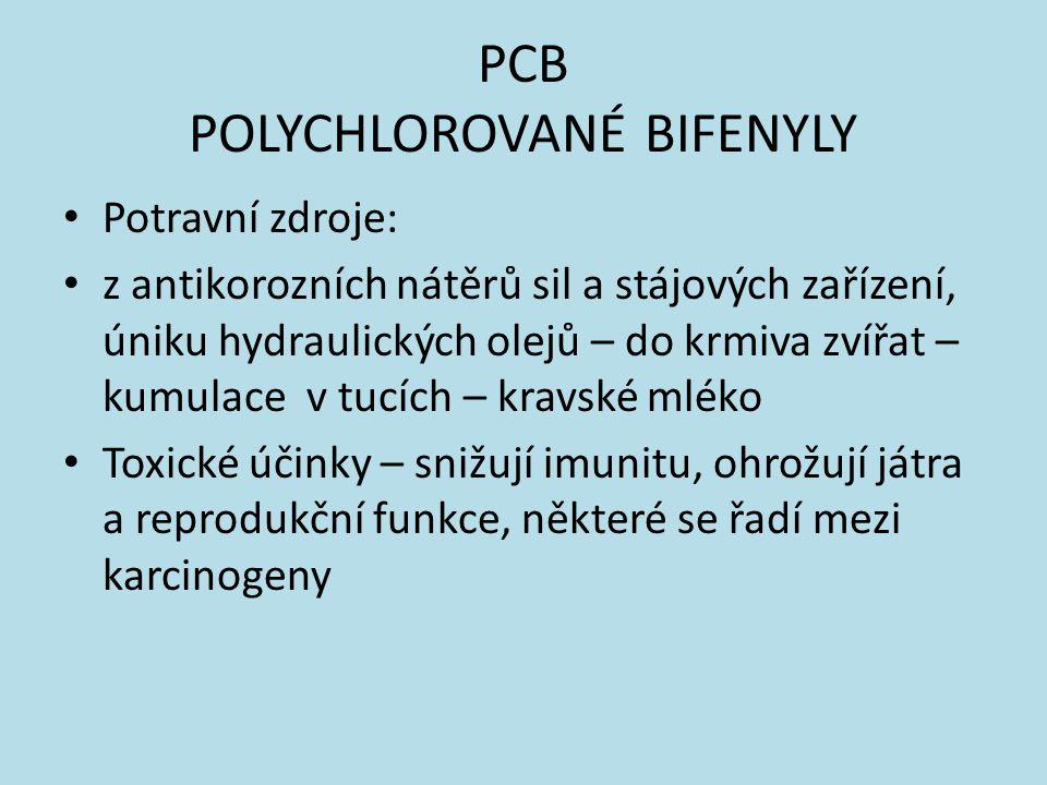 PCB POLYCHLOROVANÉ BIFENYLY Potravní zdroje: z antikorozních nátěrů sil a stájových zařízení, úniku hydraulických olejů – do krmiva zvířat – kumulace