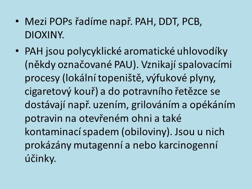 Mezi POPs řadíme např. PAH, DDT, PCB, DIOXINY. PAH jsou polycyklické aromatické uhlovodíky (někdy označované PAU). Vznikají spalovacími procesy (lokál