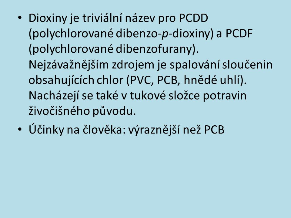 Dioxiny je triviální název pro PCDD (polychlorované dibenzo-p-dioxiny) a PCDF (polychlorované dibenzofurany). Nejzávažnějším zdrojem je spalování slou