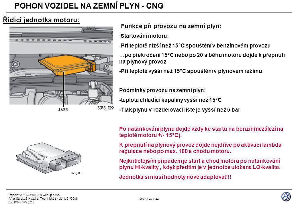 Import VOLKSWAGEN Group s.r.o. After Sales, Z.Hazdra, Technické školení, 01/2006 EX 106 – VW EOS strana 47 z 44 Řídící jednotka motoru: Funkce při pro
