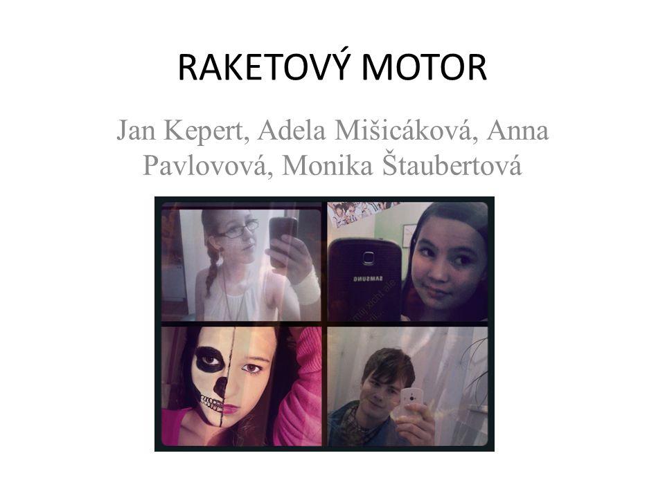 RAKETOVÝ MOTOR Jan Kepert, Adela Mišicáková, Anna Pavlovová, Monika Štaubertová
