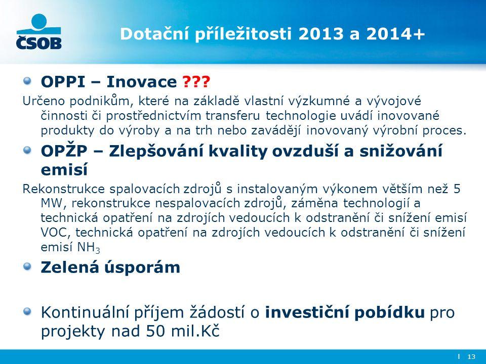 Dotační příležitosti 2013 a 2014+ OPPI – Inovace ??? Určeno podnikům, které na základě vlastní výzkumné a vývojové činnosti či prostřednictvím transfe
